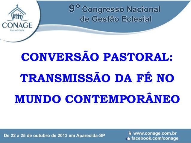 CONVERSÃO PASTORAL: TRANSMISSÃO DA FÉ NO MUNDO CONTEMPORÂNEO
