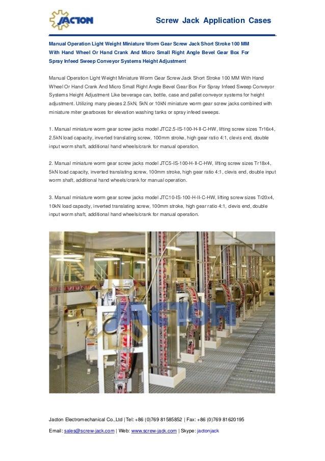 Screw Jack Application Cases Jacton Electromechanical Co.,Ltd   Tel: +86 (0)769 81585852   Fax: +86 (0)769 81620195 Email:...