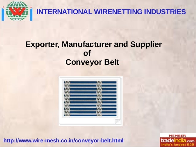 INTERNATIONAL WIRENETTING INDUSTRIES http://www.wire-mesh.co.in/conveyor-belt.html Exporter, Manufacturer and Supplier of ...