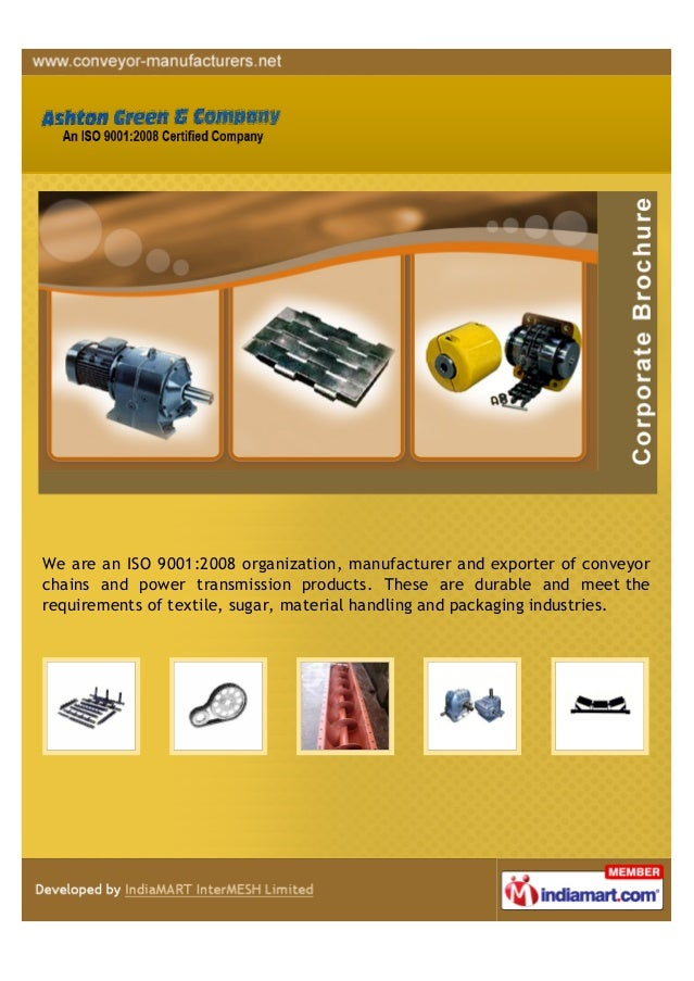 We are an ISO 9001:2008 organization, manufacturer and exporter of conveyorchains and power transmission products. These a...