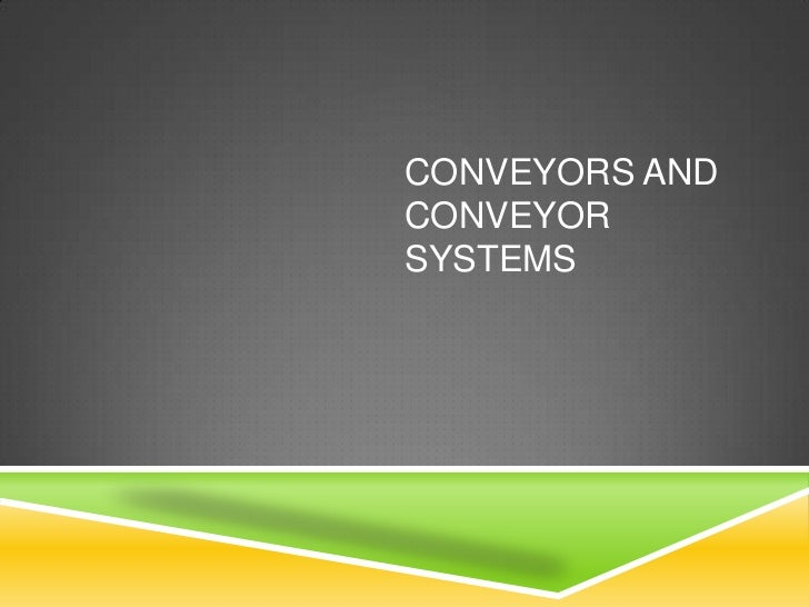 CONVEYORS AND CONVEYOR SYSTEMS<br />