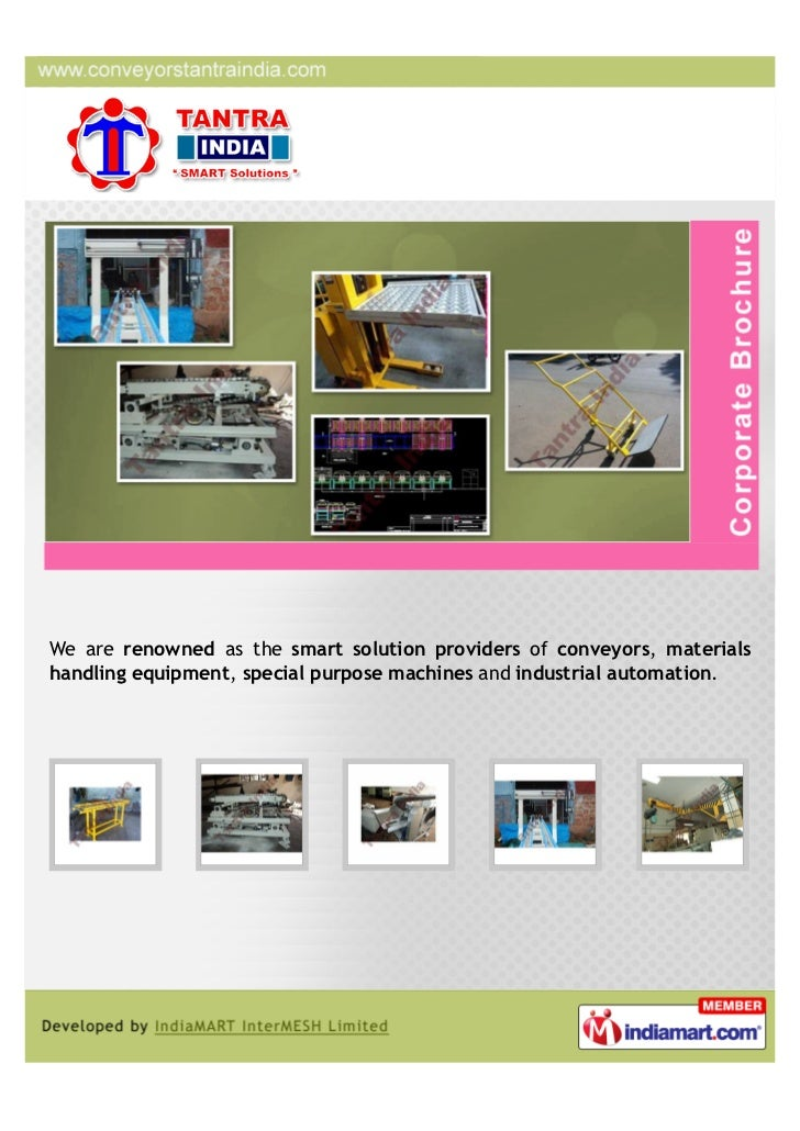 We are renowned as the smart solution providers of conveyors, materialshandling equipment, special purpose machines and in...