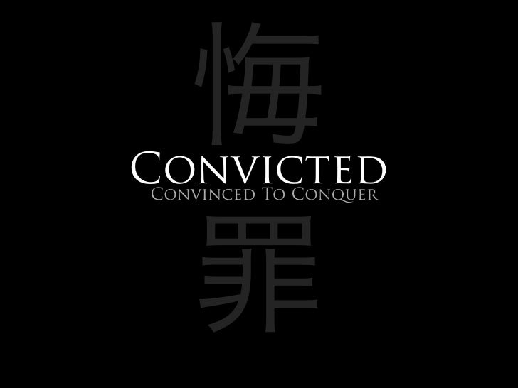 Convicted Convinced To Conquer