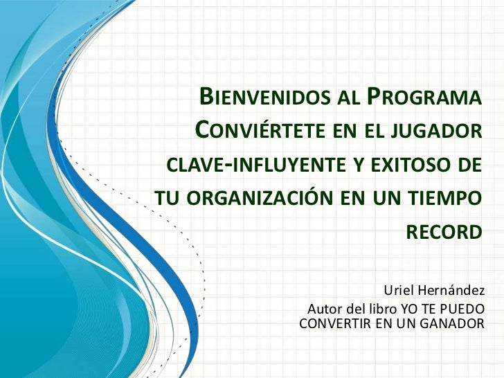 BIENVENIDOS AL PROGRAMA    CONVIÉRTETE EN EL JUGADOR CLAVE-INFLUYENTE Y EXITOSO DETU ORGANIZACIÓN EN UN TIEMPO            ...