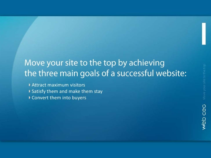 Move your site to the top by achieving<br />the three main goals of a successful website:<br />Attract maximum visitors<br...