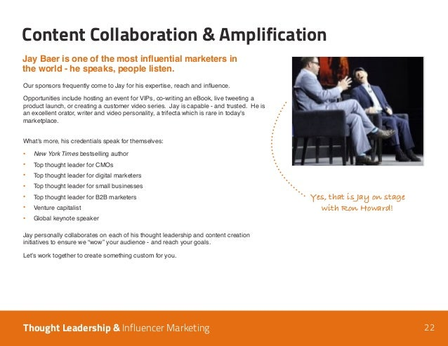 22 Content Collaboration & Amplification Thought Leadership & Influencer Marketing Jay Baer is one of the most influential...