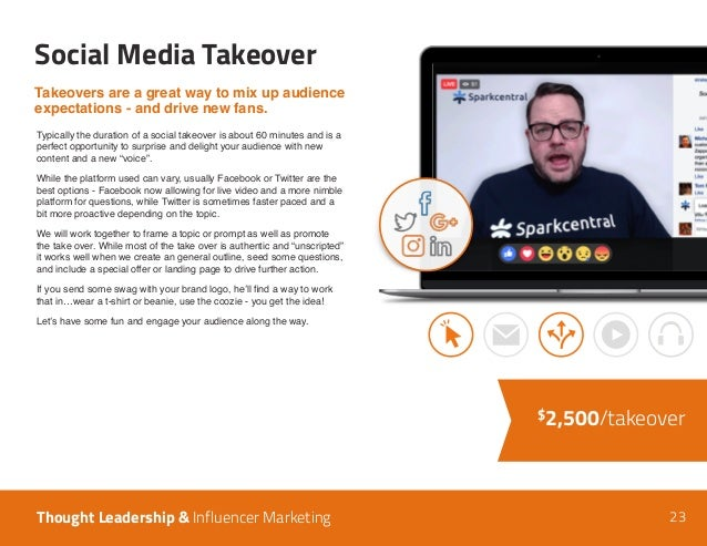 23 Social Media Takeover Thought Leadership & Influencer Marketing $2,500/takeover Takeovers are a great way to mix up aud...