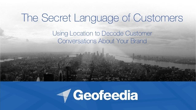 The Secret Language of Customers Using Location to Decode Customer Conversations About Your Brand