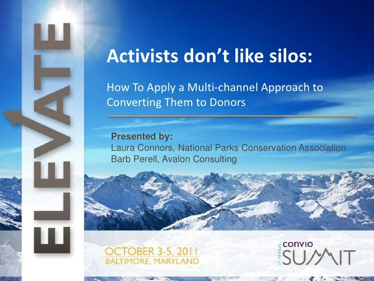 t<br />Activists don't like silos:<br />How To Apply a Multi-channel Approach to Converting Them to Donors<br />Presented ...