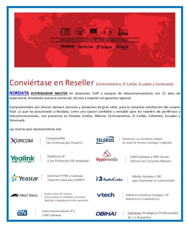 Conviértase en Reseller (Centroamérica, El Caribe, Ecuador y Venezuela) NORDATA DISTRIBUIDOR MASTER de soluciones VoIP y e...