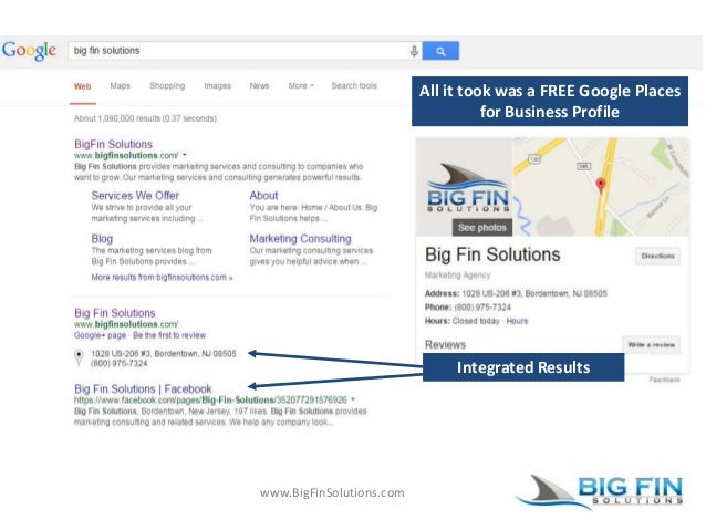 www.BigFinSolutions.com All it took was a FREE Google Places for Business Profile Integrated Results