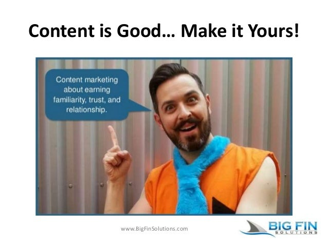 www.BigFinSolutions.com Content is Good… Make it Yours!