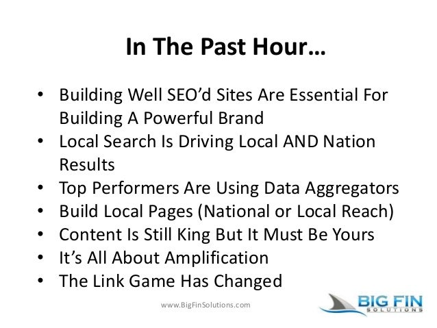 www.BigFinSolutions.com In The Past Hour… • Building Well SEO'd Sites Are Essential For Building A Powerful Brand • Local ...