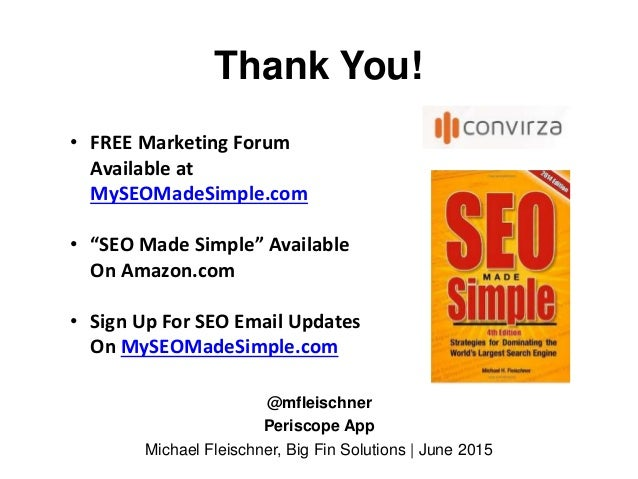 @mfleischner Periscope App Michael Fleischner, Big Fin Solutions   June 2015 Thank You! • FREE Marketing Forum Available a...