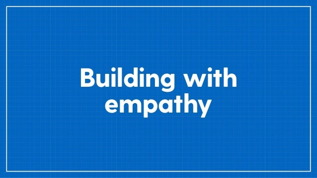 Building with empathy