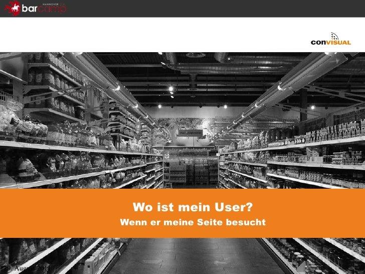 Wo ist mein User? Wenn er meine Seite besucht 29. August 2011