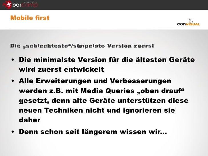 """<ul><li>Mobile first </li></ul><ul><li>Die """"schlechteste""""/simpelste Version zuerst </li></ul><ul><li>Die minimalste Versio..."""