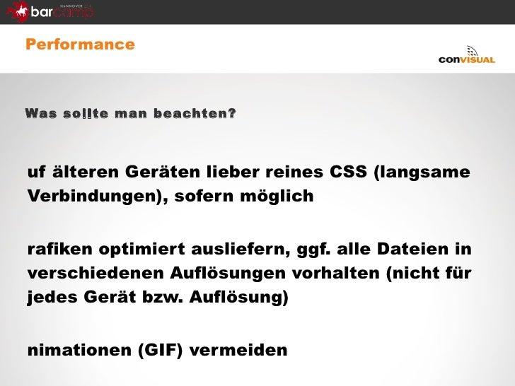 <ul><li>Performance </li></ul><ul><li>Was sollte man beachten? </li></ul><ul><li>auf älteren Geräten lieber reines CSS (la...