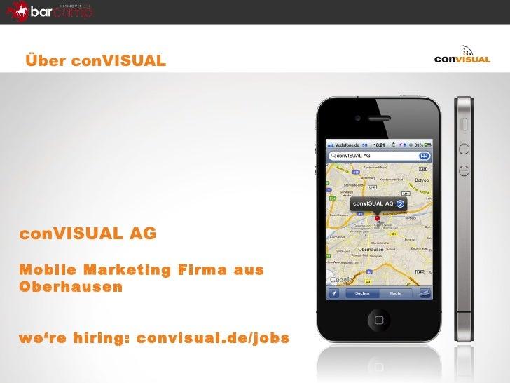 <ul><li>Über conVISUAL </li></ul>conVISUAL AG Mobile Marketing Firma aus Oberhausen we're hiring: convisual.de/jobs