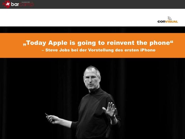 """"""" Today Apple is going to reinvent the phone""""  – Steve Jobs bei der Vorstellung des ersten iPhone"""