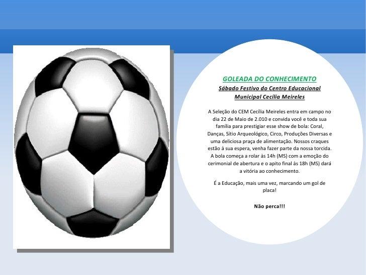 GOLEADA DO CONHECIMENTO Sábado Festivo do Centro Educacional Municipal Cecília Meireles A Seleção do CEM Cecília Meireles ...
