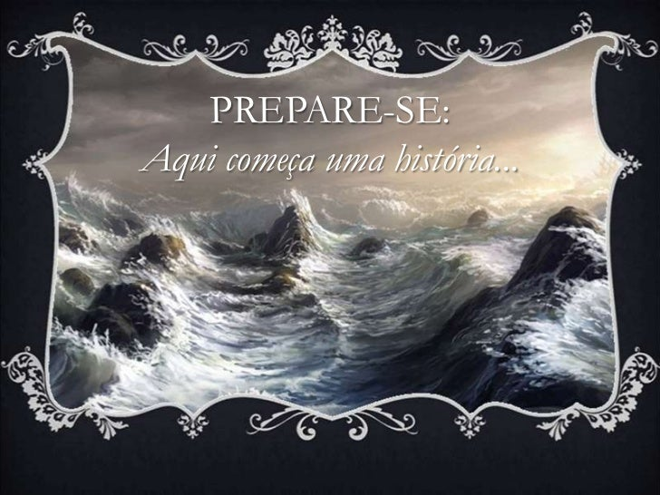 PREPARE-SE:Aqui começa uma história...
