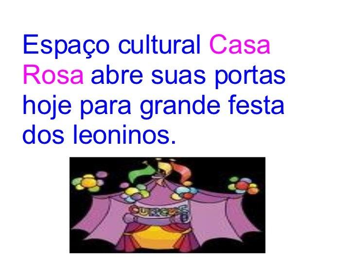 Espaço cultural   Casa Rosa   abre suas portas hoje para grande festa dos leoninos.