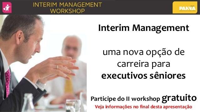 Interim Management uma nova opção de carreira para executivos sêniores Participe do II workshop gratuito Veja informações ...