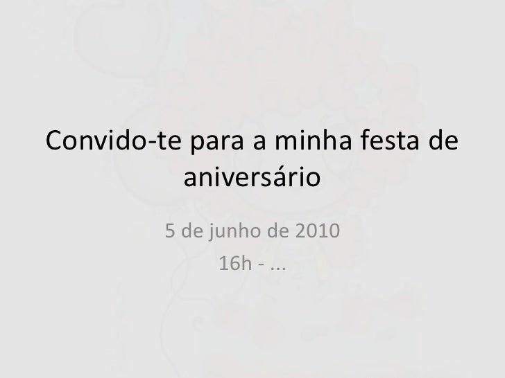 Convido-te para a minha festa de aniversário<br />5 de junho de 2010<br />16h - ...<br />