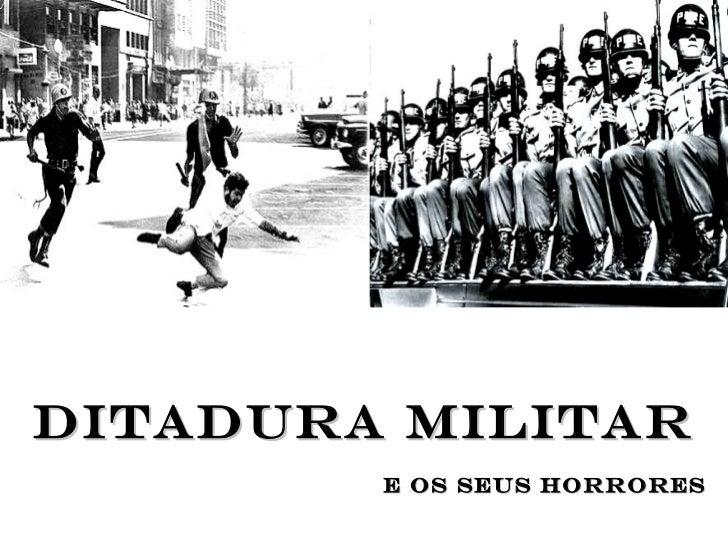 Ditadura Militar E os seus horrores