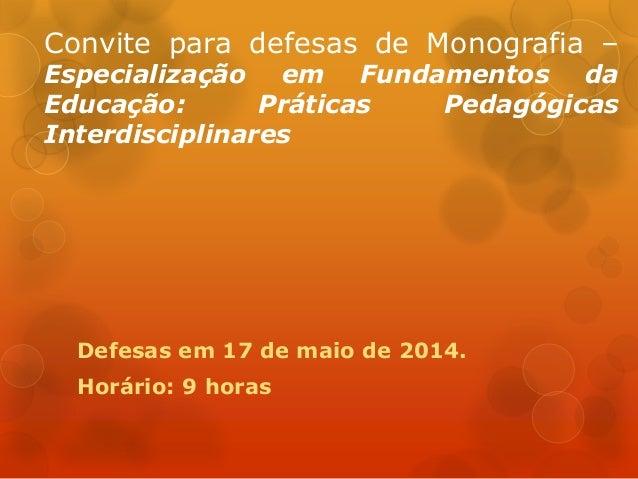 Convite para defesas de Monografia – Especialização em Fundamentos da Educação: Práticas Pedagógicas Interdisciplinares De...