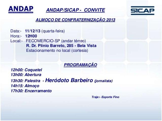 ANDAP/SICAP - CONVITE Data:- 11/12/13 (quarta-feira) Hora:- 12H00 Local:- FECOMERCIO-SP (andar térreo) R. Dr. Plínio Barre...