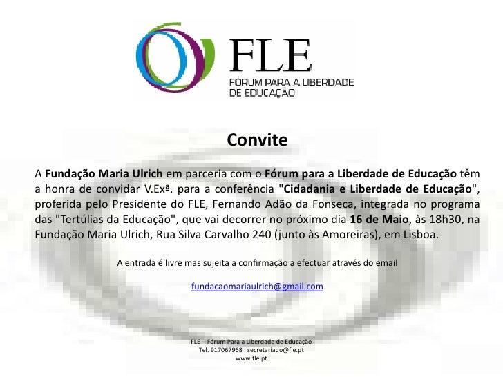 ConviteA Fundação Maria Ulrich em parceria com o Fórum para a Liberdade de Educação têma honra de convidar V.Exª. para a c...
