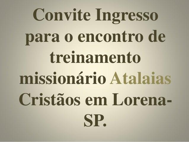 Convite Ingresso para o encontro de treinamento missionário Atalaias Cristãos em Lorena- SP.