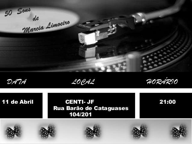 DATA LOCAL HORÁRIO 11 de Abril CENTI- JF 21:00 Rua Barão de Cataguases 104/201