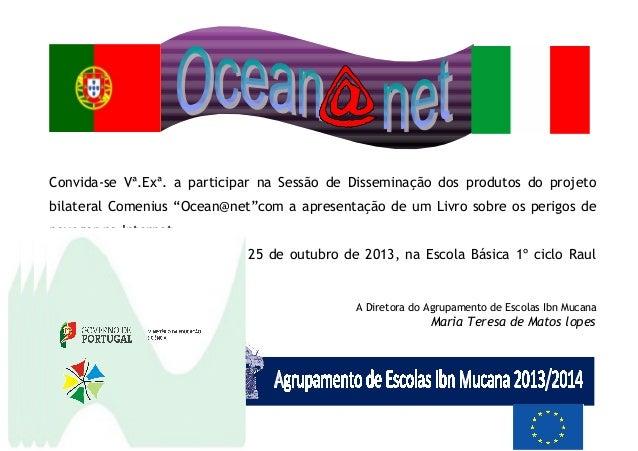 """Convida-se Vª.Exª. a participar na Sessão de Disseminação dos produtos do projeto bilateral Comenius """"Ocean@net""""com a apre..."""