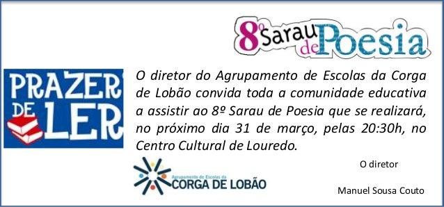 O diretor do Agrupamento de Escolas da Corga de Lobão convida toda a comunidade educativa a assistir ao 8º Sarau de Poesia...