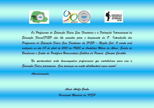 Os Professores de Educação Física Sem Fronteiras e a Federação Internacional deEducação Física/FIEP vêm lhe convidar para ...