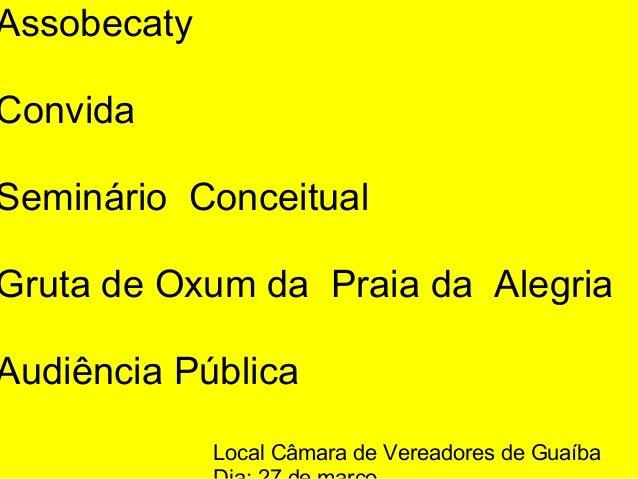 Assobecaty Convida SeminárioConceitual GrutadeOxumdaPraiadaAlegria AudiênciaPública LocalCâmaradeVeread...