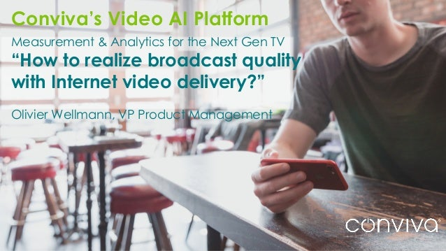 """1 ©2017 Conviva. All Rights Reserved. Measurement & Analytics for the Next Gen TV """"How to realize broadcast quality with I..."""