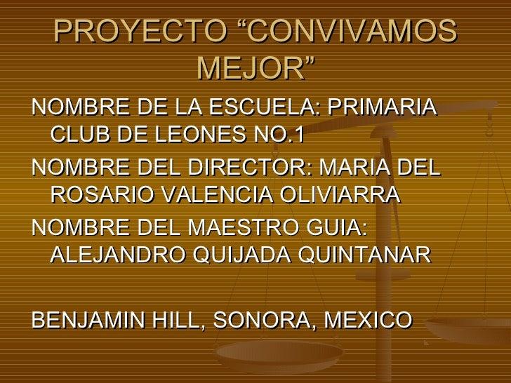 """PROYECTO """"CONVIVAMOS        MEJOR""""NOMBRE DE LA ESCUELA: PRIMARIA CLUB DE LEONES NO.1NOMBRE DEL DIRECTOR: MARIA DEL ROSARIO..."""