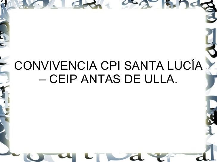 CONVIVENCIA CPI SANTA LUCÍA – CEIP ANTAS DE ULLA.
