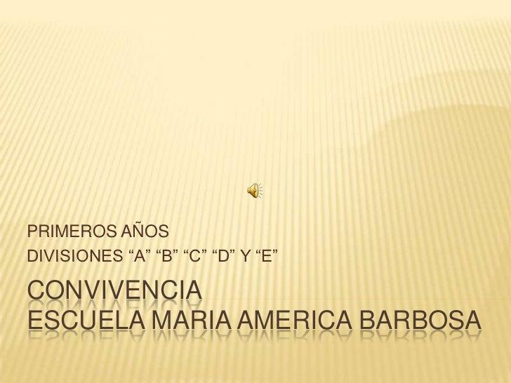"""PRIMEROS AÑOSDIVISIONES """"A"""" """"B"""" """"C"""" """"D"""" Y """"E""""CONVIVENCIAESCUELA MARIA AMERICA BARBOSA"""