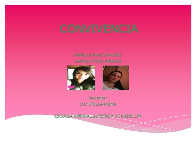 CONVIVENCIA       DANIELA IRAL SANCHEZ       LAURA VITATA ARENAS              Docente:          LUZ STELLA MENAESCUELA NOR...