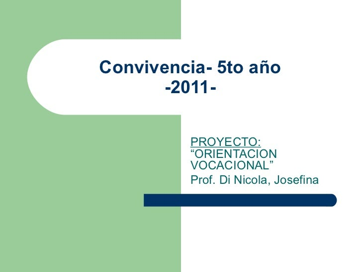"""Convivencia- 5to año -2011- PROYECTO:  """"ORIENTACION VOCACIONAL"""" Prof. Di Nicola, Josefina"""