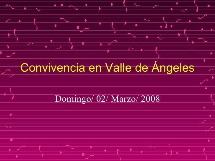 Convivencia en Valle de Ángeles Domingo/ 02/ Marzo/ 2008