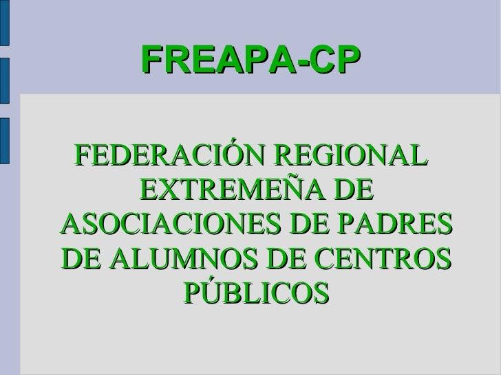 FREAPA-CP FEDERACIÓN REGIONAL EXTREMEÑA DE ASOCIACIONES DE PADRES DE ALUMNOS DE CENTROS PÚBLICOS