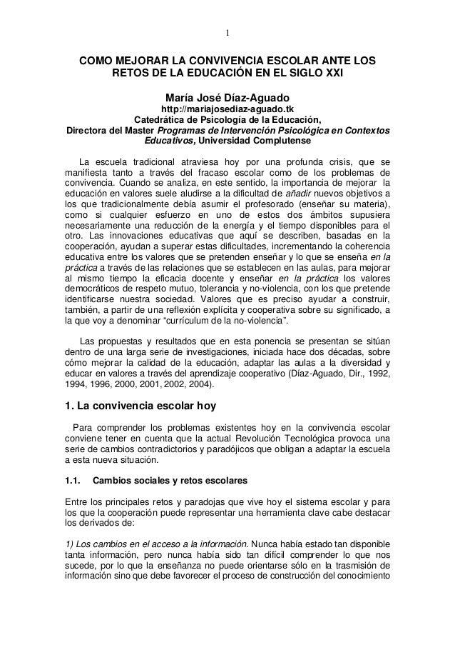 1 COMO MEJORAR LA CONVIVENCIA ESCOLAR ANTE LOS RETOS DE LA EDUCACIÓN EN EL SIGLO XXI María José Díaz-Aguado http://mariajo...