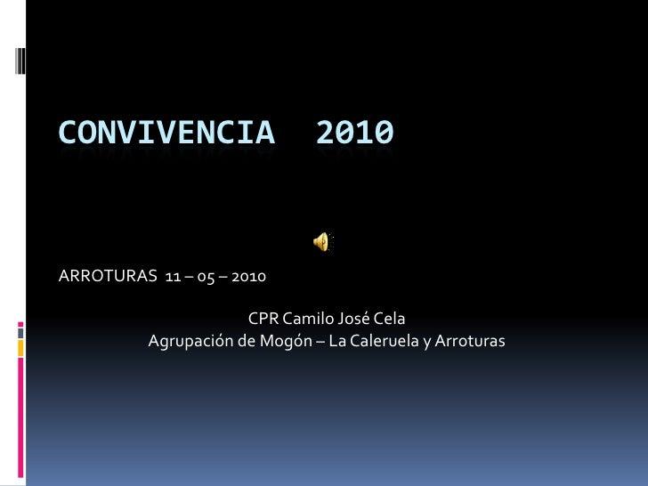 CONVIVENCIA  2010<br />ARROTURAS  11 – 05 – 2010<br />CPR Camilo José Cela   <br />Agrupación de Mogón – La Caleruela y Ar...