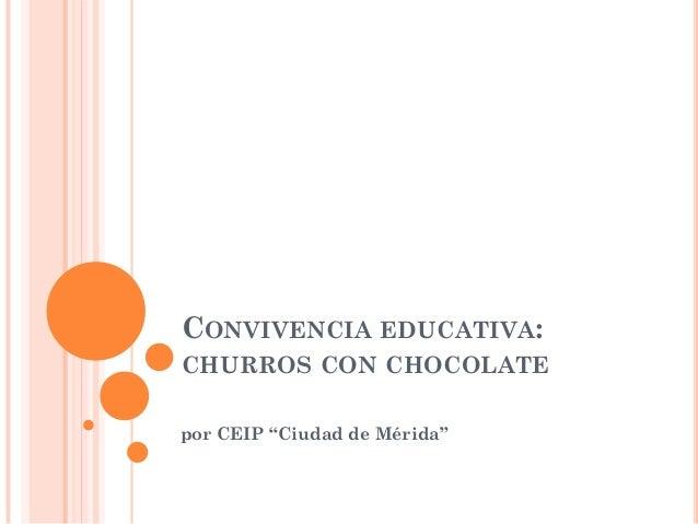 """CONVIVENCIA EDUCATIVA:CHURROS CON CHOCOLATEpor CEIP """"Ciudad de Mérida"""""""